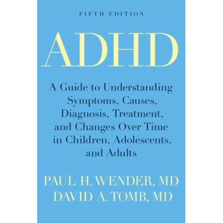 Adhd  A Guide To Understanding Symptoms  Causes  Diagnosis  Treatment  And Changes Over Time In Children  Adolescents  And Adults