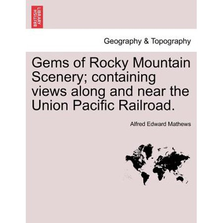 - Gems of Rocky Mountain Scenery; Containing Views Along and Near the Union Pacific Railroad.
