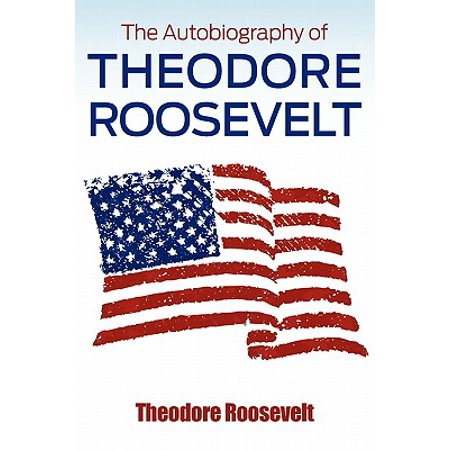 The Autobiography of Theodore Roosevelt (Paperback) (Theodore Roosevelt Costume)