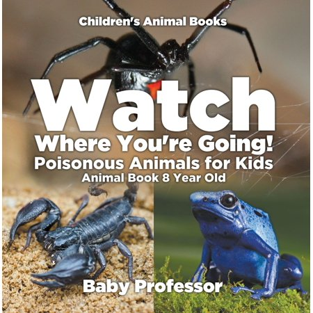 Watch Where You're Going! Poisonous Animals for Kids - Animal Book 8 Year Old   Children's Animal Books - eBook ()