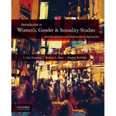 Introduction to Women's, Gender, and Sexuality Studies : Interdisciplinary and Intersectional