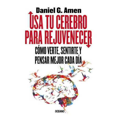 Usa Tu Cerebro Para Rejuvenecer   Use Your Brain To Change Your Age  C Mo Verte  Sentirte Y Pensar Mejor Cada D A   Secrets To Look  Feel  And Think Younger Every Day