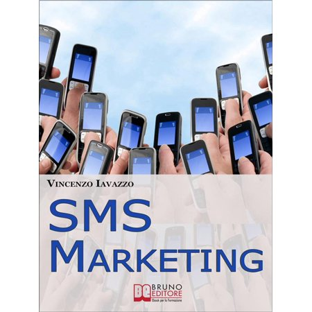 SMS Marketing. Come Guadagnare e Fare Pubblicità con SMS, MMS e Bluetooth. (Ebook Italiano - Anteprima Gratis) - eBook