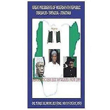 Great Presidents Of Nigerian 4Th Republic  Democratic Nigeria From 1999