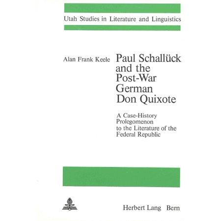 Paul Schalluck And The Post War German Don Quixote  A Case History Prolegomenon To The Literature Of The Federal Republic  Utah Studies In Literature   Linguistics   Paperback