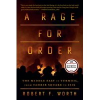 A Rage for Order : The Middle East in Turmoil, from Tahrir Square to ISIS