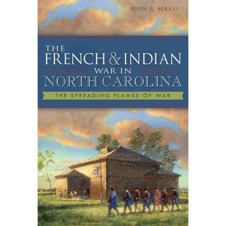 The French & Indian War in North Carolina: The Spreading Flames of War