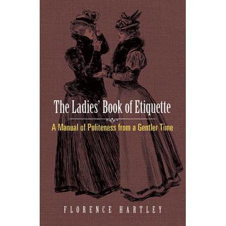 The Ladies' Book of Etiquette : A Manual of Politeness from a Gentler