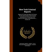 New York Criminal Reports : Reports of Cases Decided in All Courts of the State of New York Involving Questions of Criminal Law and Practice with Notes and References ..., Volume 34