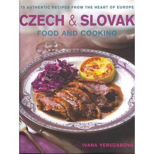 Czech & Slovak Food and Cooking : 75 Authentic Recipes from the Heart of Europe