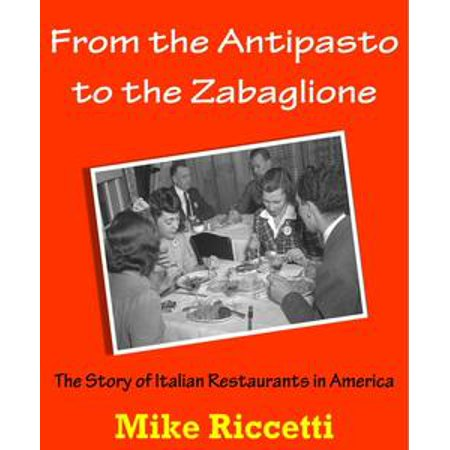 From the Antipasto to the Zabaglione: The Story of Italian Restaurants in America - eBook