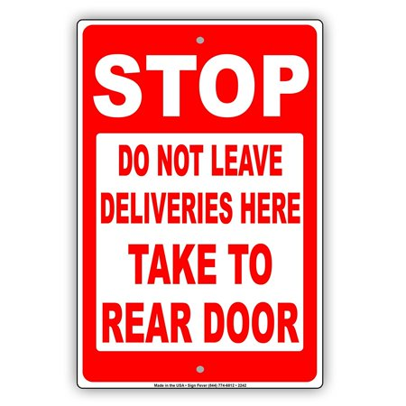 Stop Do Not Leave Deliveries Here Take To Rear Door Restriction Alert Caution Warning Notice Aluminum Metal Sign 8