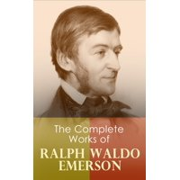 The Complete Works of Ralph Waldo Emerson - eBook