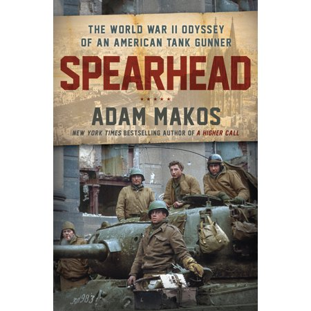 Spearhead : An American Tank Gunner, His Enemy, and a Collision of Lives in World War - German Tanks World War Ii