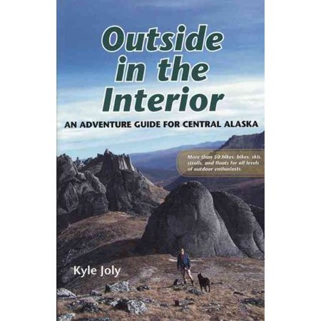 Outside in the Interior: An Adventure Guide for Central Alaska