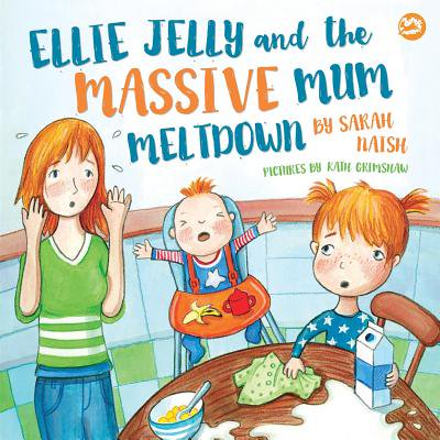 Ellie Jelly and the Massive Mum Meltdown : A Story about When Parents Lose Their Temper and Want to Put Things