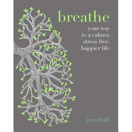 Breathe : Simple Breathing Techniques for a Calmer, Happier Life