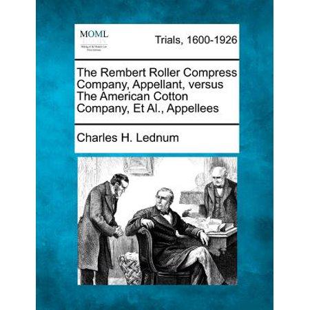 The Rembert Roller Compress Company, Appellant, Versus the American Cotton Company, et al., Appellees