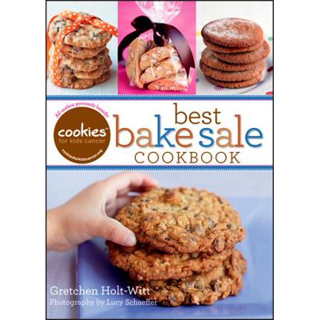 Cookies for Kids' Cancer: Best Bake Sale Cookbook (Best Foods To Prevent Cancer)