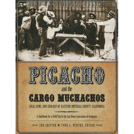 Picacho and the Cargo Muchachos : Gold, Guns and Geology of Eastern Imperial County, California
