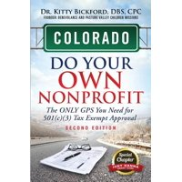 Colorado Do Your Own Nonprofit : The Only GPS You Need for 501c3 Tax Exempt Approval