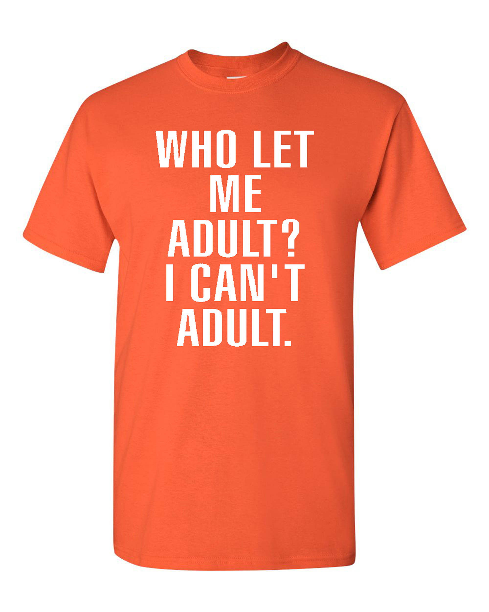 Who Let Me Adult? I Can't Adult. T-Shirt Tee