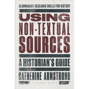Using Non-Textual Sources : A Historian's Guide