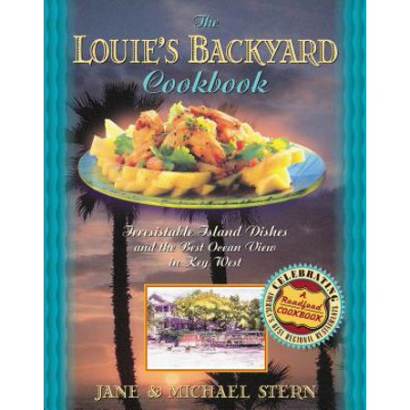 Louie's Backyard Cookbook : Irrisistible Island Dishes and the Best Ocean View in Key