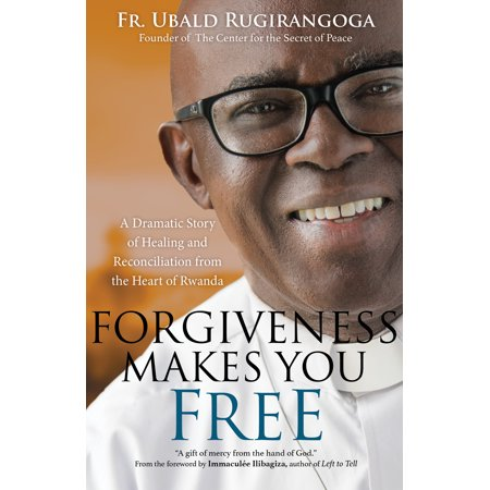 Forgiveness Makes You Free : A Dramatic Story of Healing and Reconciliation from the Heart of
