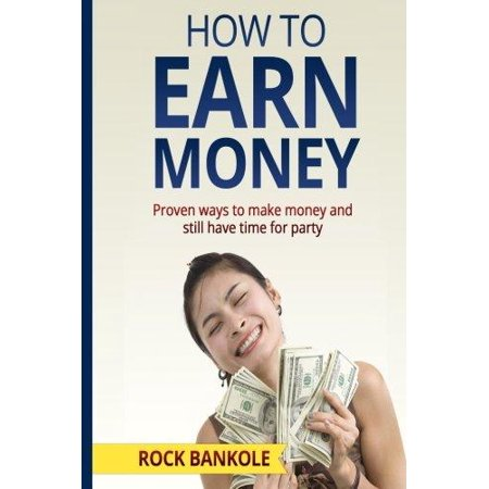 How To Earn Money  The Proven Ways To Make Money And Still Have Time To Party