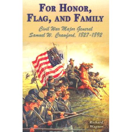 For Honor, Flag, and Family : Civil War Major General Samuel W. Crawford,