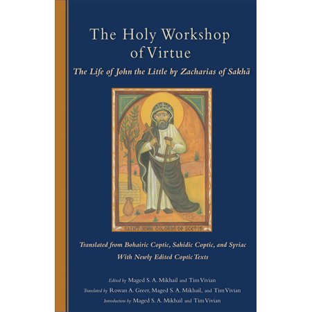 The Holy Workshop Of Virtue : The Life of John the Little by Zacharias of Sakha