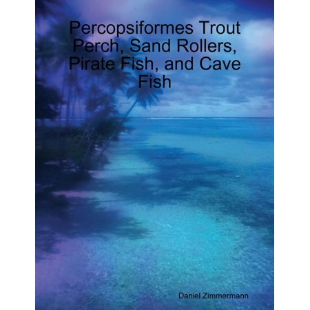 Percopsiformes Trout Perch, Sand Rollers, Pirate Fish, and Cave Fish - eBook (Fish Perch)