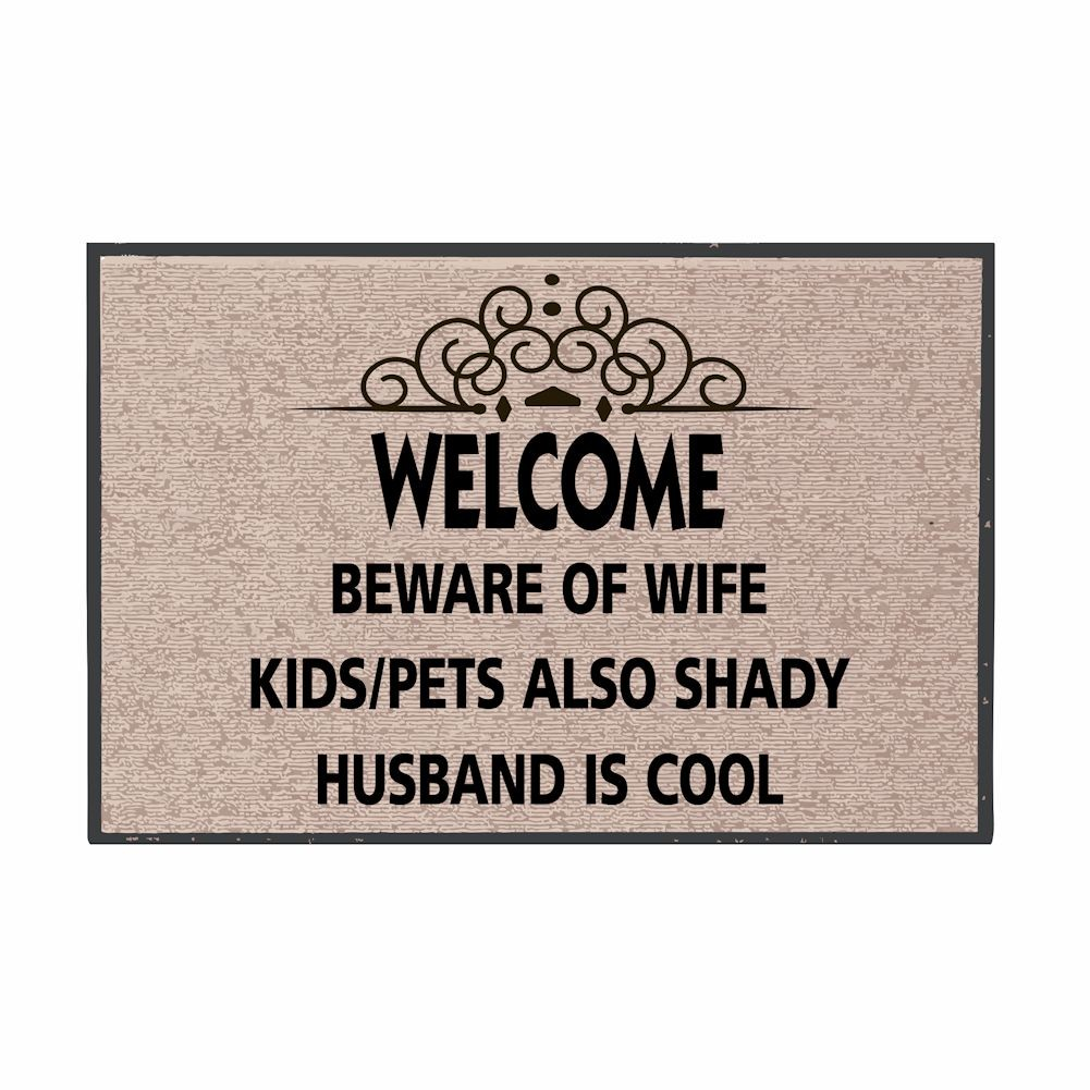 Welcome Mat - Beware Of Wife Kids/Pets Also Shady Husband Cool ...