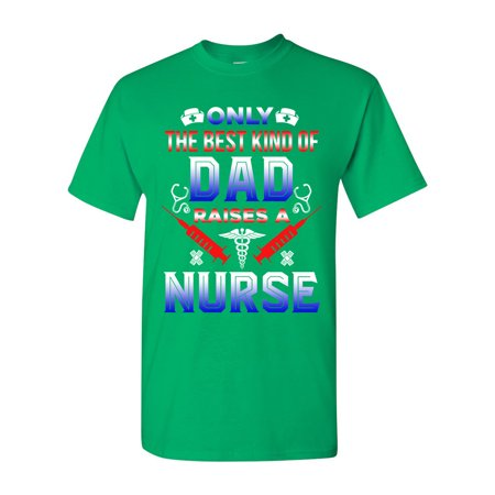 Only The Best Kind Of Dad Raises A Nurse Funny Gift DT Adult T-Shirt Tee (Funny Nurse Comics)