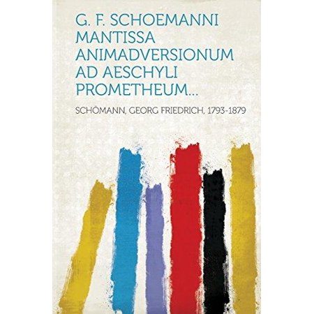 G  F  Schoemanni Mantissa Animadversionum Ad Aeschyli Prometheum