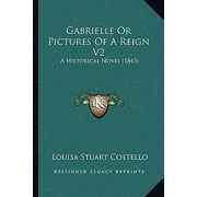 Gabrielle or Pictures of a Reign V2 : A Historical Novel (1843)