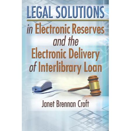 Solutions Electronic (Legal Solutions in Electronic Reserves and the Electronic Delivery of Interlibrary Loan -)