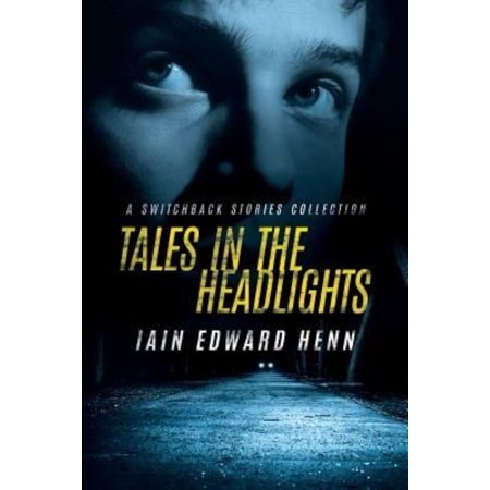 Tales In The Headlights  A Switchback Stories Collection