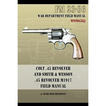 Colt .45 Revolver and Smith & Wesson .45 Revolver M1917 Field Manual : FM