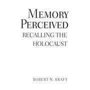 Psychological Dimensions to War and Peace: Memory Perceived: Recalling the Holocaust (Hardcover)