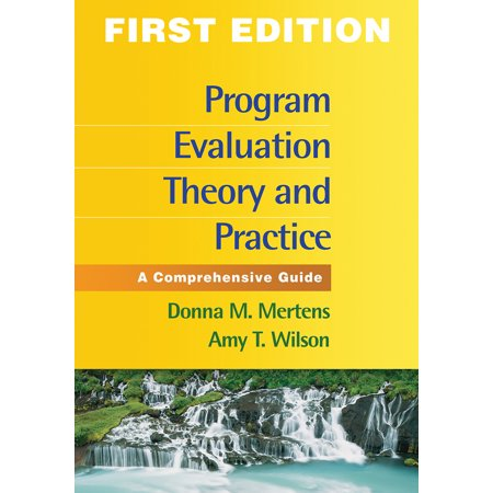 Program Evaluation Theory and Practice, First Edition : A Comprehensive (First Look At Communication Theory 9th Edition)