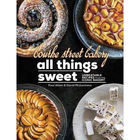 - Bourke Street Bakery: All Things Sweet : Unbeatable recipes from the iconic bakery