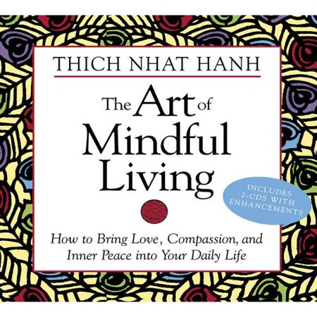 The Art of Mindful Living: How to Bring Love, Compassion and Inner Peace into Your Daily Life