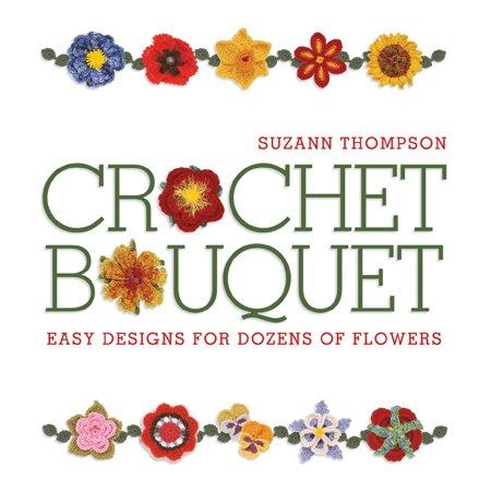 Crochet Bouquet : Easy Designs for Dozens of (Crochet Felted Flowers)