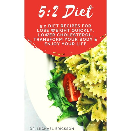 5:2 Diet: 5:2 Diet Recipes For Lose Weight Quickly, Lower Cholesterol, Transform Your Body & Enjoy Your Life - (Best Diet To Lower Cholesterol And Lose Weight)