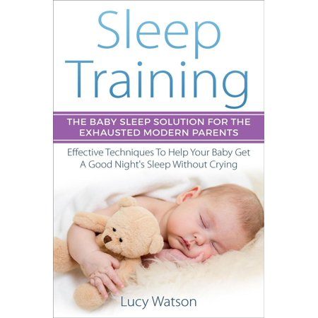 Sleep Training: The Baby Sleep Solution for the Exhausted Modern Parents. Effective Techniques to Help Your Baby Get a Good Night's Sleep Without Crying - (Best Way To Get Baby To Sleep All Night)