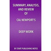 Summary, Analysis, and Review of Cal Newport's Deep Work : Rules for Success in a Distracted World