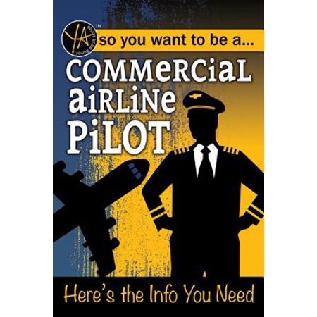 So You Want to Be a Commercial Airline Pilot : Here