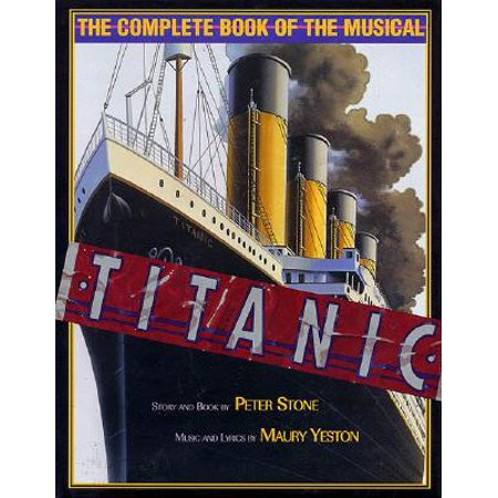 Titanic: The Complete Book of the Musical : Story and Book by Peter Stone, Music and Lyrics by Maury - Halloween Music Lyrics